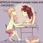 13-dangerous-horrible-mistakes-people-make-get-hacked