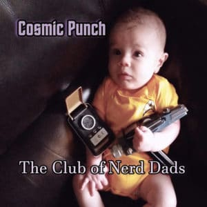 Cosmic Punch The Club of Nerd Dads